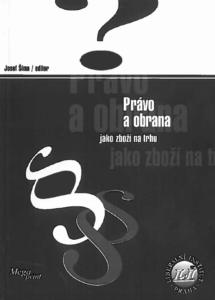 Book Cover: Šíma, J. (ed.) (1999) Právo a obrana jako zboží na trhu