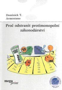 Book Cover: Armentano, D. (1999): Proč odstranit protimonopolní zákonodárství