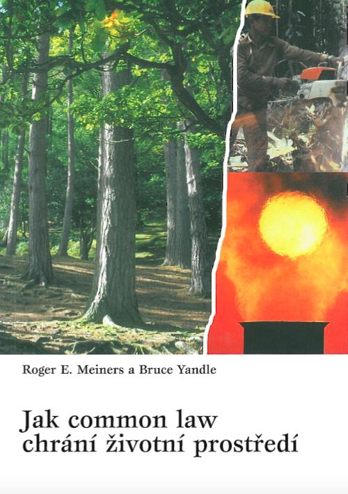Book Cover: Meiners, R., Yandle, B. (1998) Jak common law chrání životní prostředí